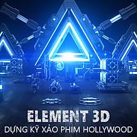 Khóa Học Element 3D - Dựng Kỹ Xảo Phim Hollywood