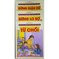 Combo Sách Giáo Dục Nhân Cách Cho Học Sinh (3 cuốn): Đừng Giận Dữ + Đừng Lo Sợ + Từ Chối
