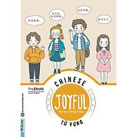 Joyful Chinese - Vui Học Tiếng Trung - Từ Vựng( tặng kèm bookmark ngẫu nhiên)
