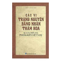 Các Vị Trạng Nguyên, Bảng Nhãn, Thám Hoa Qua Các Triều Đại Phong Kiến Việt Nam