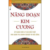 Năng Đoạn Kim Cương - Áp Dụng Giáo Lý Của Đức Phật Vào Quản Trị Doanh Nghiệp Và Đời Sống (Tái Bản)