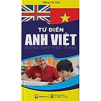 Từ Điển Anh Việt (Dùng Cho Học Sinh)(Tái Bản)