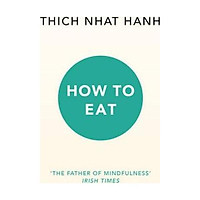 Sách - How to Eat by Thich Nhat Hanh - (UK Edition, paperback)