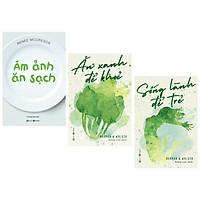 Combo 3 cuốn : Ăn Xanh Để Khỏe +  Sống Lành Để Trẻ + Ám Ảnh Ăn Sạch ( Bộ 3 cuốn hay nhất về chăm sóc sức khỏe)