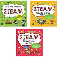 Bộ 3 Cuốn Sách Steam: Tớ Là Nhà Khoa Học Steam, Steam Tớ Là Nhà Kỹ Sư Chế Tạo, Steam Tớ Là Nhà Chế Tạo Robot