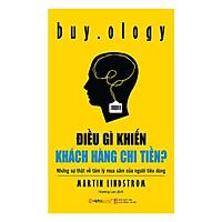 Cuốn Sách Bán Chạy Nhất Amazon Về Tâm Lý Mua Sắm Của Người Tiêu Dùng: Điều Gì Khiến Khách Hàng Chi Tiền? (Tái Bản); Tặng Kèm BookMark