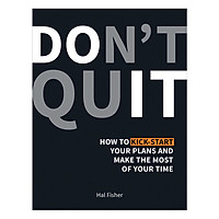 Don't Quit: How to Kick-Start Your Plans and Make the Most of Your Time