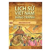 Lịch Sử Việt Nam Bằng Tranh (Tập 53): Đàng Trong Suy Tàn (Tái Bản 2017)