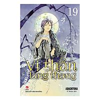 Vị Thần Lang Thang - Tập 19 (Tái Bản 2019)