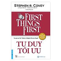 Tư Duy Tối Ưu - First Things First (Bìa Cứng) (Tái Bản)