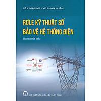 Rơle Kỹ Thuật Số Bảo Vệ Hệ Thống Điện - Sách Chuyên Khảo