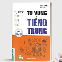 Sách - Tự Học Từ Vựng Tiếng Trung Theo Chủ Đề - Dành Cho Người Học Tiếng Trung Cơ Bản