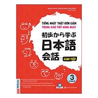 Tiếng Nhật Thật Đơn Giản Trong Giao Tiếp Hằng Ngày - Sơ Trung Cấp 3