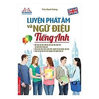 Bí Quyết Để Nói Tiếng Anh Như Người Bản Xứ: Luyện Phát Âm Và Ngữ Điệu Tiếng Anh (Tái Bản 2019)