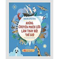 Sách - Những Chuyến Phiêu Lưu Làm Thay Đổi Thế Giới - Amazing Expeditions (Bìa cứng)