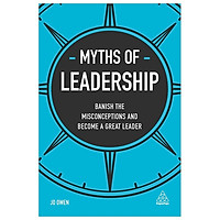 Myths of Leadership: Banish the Misconceptions and Become a Great Leader
