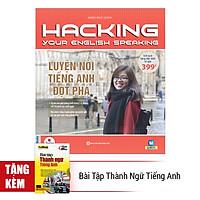 Hacking Your English Speaking - Luyện Nói Tiếng Anh Đột Phá (Tặng kèm sách Bài Tập Thành Ngữ Tiếng Anh)