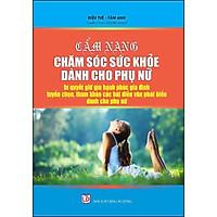 Cẩm Nang Chăm Sóc Sức Khỏe Dành Cho Phụ Nữ