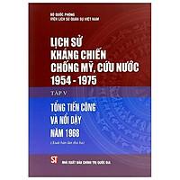 Lịch Sử Kháng Chiến Chống Mỹ, Cứu Nước 1954-1975 - Tập 5: Tổng Tiến Công Và Nổi Dậy Năm 1968