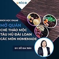 Khóa học PHONG CÁCH SỐNG- Mở quán chè thảo mộc, tàu hủ Đài Loan & các món ăn homemade UNICA.VN