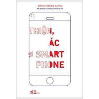 Thiện, Ác Và Smart Phone (Tái Bản)