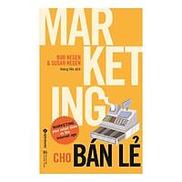 Sách Marketing - Bán Hàng:  Marketing Cho Bán Lẻ (Tái Bản 2018) - (Cuốn Sách Tạo Nên Thương Hiệu / Tặng Kèm Postcard Greenlife)
