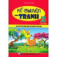 Kể Chuyện Theo Tranh Lớp 2 - Tập 1 (Sách Hỗ Trợ Phân Môn Kể Chuyện Ở Tiểu Học)