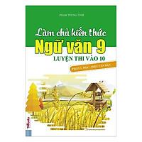 Làm Chủ Kiến Thức Ngữ Văn 9 Luyện Thi Vào 10 - Phần 1: Đọc - Hiểu Văn Bản(Tặng Kèm Bookmark PL)