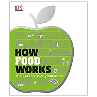How Food Works: The Facts Visually Explained (How Things Work)