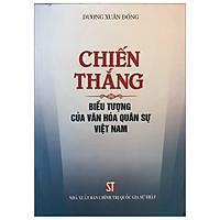 Chiến Thắng Biểu Tượng Của Văn Hóa Quân Sự Việt Nam