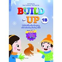 Build-up 1B Phát triển vốn từ vựng, cấu trúc câu, kĩ năng viết (Phiên bản CÓ đáp án) (Theo bộ sách Tiếng Anh 1 - Explore our world)