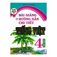 Bài Giảng Và Hướng Dẫn Chi Tiết Tiếng Việt 4 - Tập 1