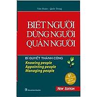 Bí Quyết Thành Công - Biết Người Dùng Người Quản Người (Tái Bản) - Bìa Cứng