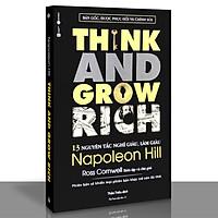 Think and grow rich - 13 nguyên tắc nghĩ giàu, làm giàu ( Tái Bản )