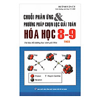 Chuỗi Phản Ứng Và Phương Pháp Chọn Lọc Giải Toán Hóa Học Lớp 8 - 9 (Tái Bản)