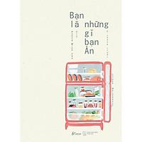 Sách - Bạn Là Những Gì Bạn Ăn 6 Tháng Trước (tặng kèm bookmark)