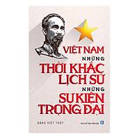 Việt Nam Những Thời Khắc Lịch Sử, Những Sự Kiện Trọng Đại