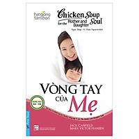 Chicken Soup For The Soul - Vòng Tay Của Mẹ (Tái Bản 2019)