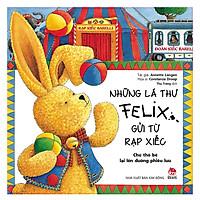 Những Lá Thư Felix Gửi Từ Rạp Xiếc - Chú Thỏ Bé Lại Lên Đường Phiêu Lưu (Tái Bản)