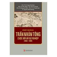 Phật Hoàng Trần Nhân Tông Cuộc Đời Và Sự Nghiệp (1258 - 1308)