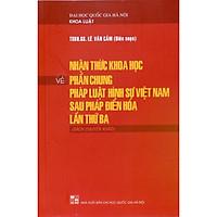 Nhận thức khoa học về phần chung pháp luật hình sự Việt Nam sau Pháp điển hoá lần thứ ba (Sách chuyên khảo)