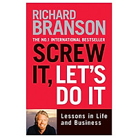 Screw it, Let's Do it : Lessons in Life and Business