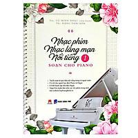 Nhạc Phim Lãng Mạng Nổi Tiếng Soạn Cho Piano - Tập 1
