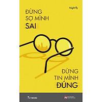 Sách - Đừng Sợ Mình Sai Đừng Tin Mình Đúng (tặng kèm bookmark)