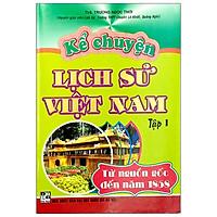 Kể Chuyện Lịch Sử Việt Nam - Tập 1