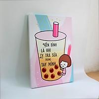 Tranh slogan canvas tạo động lực [trang trí quán trà sữa] TSV015 Yên bình là khi ly trà sữa trong tay mình Cocopic