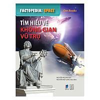 Factopedia: Space - Tìm Hiểu Về Không Gian Vũ Trụ (Tranh Màu)