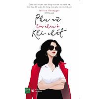 Phụ Nữ Hơn Nhau Ở Khí Chất - Cuốn Sách Kỹ Năng Sống Làm Thay Đổi Cuộc Đời Hàng Triệu Phụ Nữ Trên Thế Giới / Tặng Kèm Bookmark Happy Life