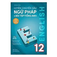 Luyện chuyên sâu ngữ pháp và bài tập tiếng Anh 12