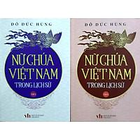 Nữ chúa Việt Nam trong lịch sử (trọn bộ 2 tập) - Bí mật thế giới hậu phi Việt Nam xưa